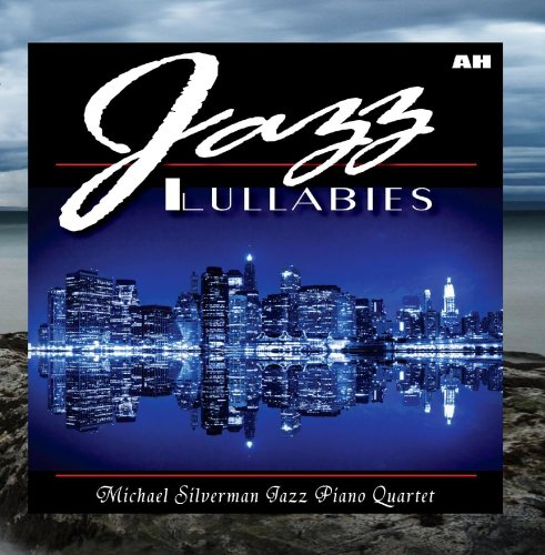Jazz Lullabies: Relaxing Jazz by Michael Silverman Jazz Piano Quartet