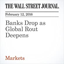 Banks Drop as Global Rout Deepens Other by Tommy Stubbington, Margot Patrick Narrated by Alexander Quincy
