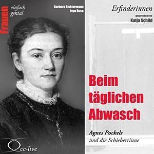 Beim täglichen Abwasch. Agnes Pockels und die Schieberrinne (Frauen - einfach genial) Hörbuch