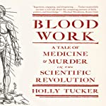 Blood Work: A Tale of Medicine and Murder in the Scientific Revolution | Holly Tucker