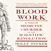Blood Work: A Tale of Medicine and Murder in the Scientific Revolution | [Holly Tucker]