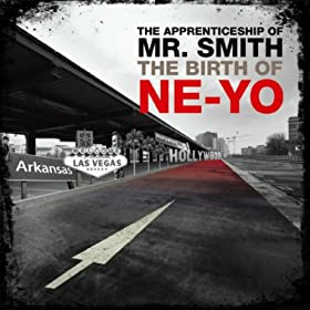 Th Apprenticeship of Mr. Smith (The Birth of Ne-Yo) [Explicit]
