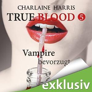 Vampire bevorzugt (True Blood 5) Hörbuch