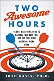 img - for Two Awesome Hours: Science-Based Strategies to Harness Your Best Time and Get Your Most Important Work Done book / textbook / text book
