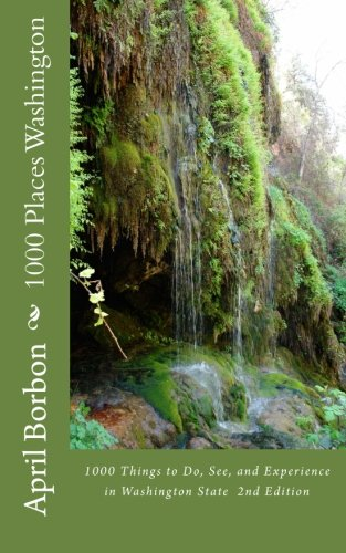 1000 Places Washington: 1000 Things to Do, See, and Experience in Washington State  2nd Edition