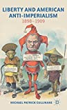 img - for Liberty and American Anti-Imperialism: 1898-1909 by Michael Patrick Cullinane (2012-07-17) book / textbook / text book