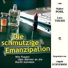 Die schmutzige Emanzipation: Wie Frauen über Männer an die Macht kommen Hörbuch von Walter Pohl, Lara Theiss Gesprochen von: Angela Schneider