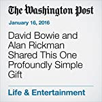 David Bowie and Alan Rickman Shared This One Profoundly Simple Gift | Michael Cavna