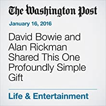 David Bowie and Alan Rickman Shared This One Profoundly Simple Gift Other by Michael Cavna Narrated by Jill Melancon