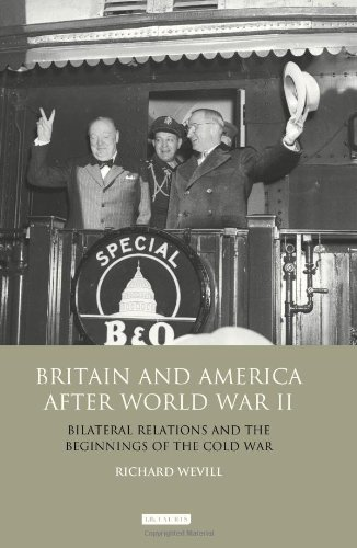 Britain and America After World War II: Bilateral Relations and the Beginnings of the Cold War (International Library of Twentieth Century History)