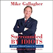 Surrounded By Idiots: Fighting Liberal Lunacy in America | [Mike Gallagher]