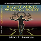 Right Mind, Wrong Body: The Ultimate Trans Guide to Being Complete and Living a Fulfilled Life Hörbuch von Neo L. Sandja Gesprochen von: Clive Johnson
