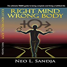 Right Mind, Wrong Body: The Ultimate Trans Guide to Being Complete and Living a Fulfilled Life Audiobook by Neo L. Sandja Narrated by Clive Johnson