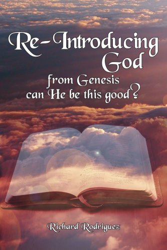 Re-Introducing God: from Genesis can He be this good?, Richard Rodriguez