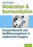 Moderation & Kommunikation: Gruppendynamik und Konfliktmanagement in moderierten Gruppen
