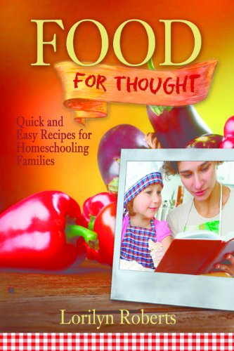 Food for Thought: Quick and Easy Recipes for Homeschooling Families by Lorilyn Roberts