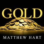 Gold: The Race for the World's Most Seductive Metal | Matthew Hart