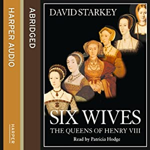 Six Wives: The Queens of Henry VIII | [David Starkey]