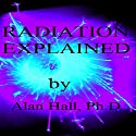 Radiation Explained Audiobook by Alan Hall, PhD Narrated by Derek W. Shetterly