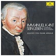 Immanuel Kant: Sein Leben (       ungekürzt) von R. B. Jachmann, E. A. Wasianski Gesprochen von: Frank Arnold