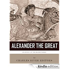 Legends of the Ancient World: The Life and Legacy of Alexander the Great