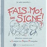 Fais-moi (un) signe ! : Premiers contacts avec la Langue des Signes Française