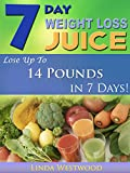 img - for 7-Day Weight Loss Juice: Lose Up to 14 Pounds in 7 Days! book / textbook / text book