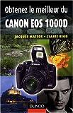 echange, troc Jacques Mateos, Claire Riou - Obtenez le meilleur du Canon EOS 1000D