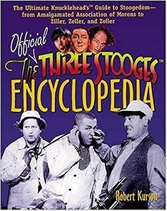 The Official Three Stooges Encyclopedia: The Ultimate Knucklehead's Guide to Stoogedom--from Amalgamated Association of Morons to Ziller... written by Robert Kurson
