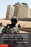 Reconstructing Iraqs Budgetary Institutions: Coalition State Building after Saddam