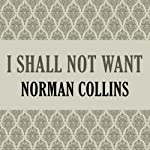I Shall Not Want | Norman Collins