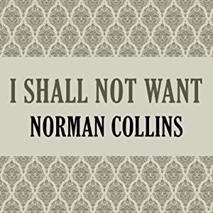 I Shall Not Want | [Norman Collins]