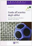 Guida all'acustica degli edifici. Casi studio, misurazioni, bonifiche, materiali, tenuta all'aria