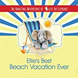 The Amazing Adventures of Ellie The Elephant - Ellie's Best Beach Vacation Ever