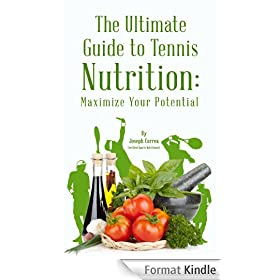 The Ultimate Guide to Tennis Nutrition: Maximize Your Potential (English Edition)