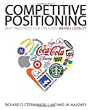 img - for COMPETITIVE POSITIONING: Best Practices for Creating Brand Loyalty [Paperback] [2010] (Author) Richard D. Czerniawski & Michael W. Maloney book / textbook / text book