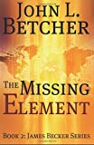 The Missing Element: A James Becker Suspense/Thriller