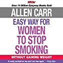 The Easy Way for Women to Stop Smoking: Without Gaining Weight (       UNABRIDGED) by Allen Carr Narrated by Karina Fernandez