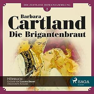 Die Brigantenbraut (Die zeitlose Romansammlung von Barbara Cartland 2) Hörbuch