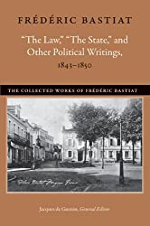 """""""The Law,"""" """"The State,"""" and Other Political Writings, 1843-1850 (The Collected Works of Frederic Bastiat)"""