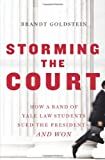 Storming the Court: How a Band of Yale Law Students Sued the President--and Won (0743230019) by Brandt Goldstein