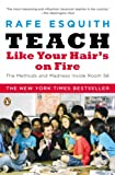 Teach Like Your Hairs on Fire: The Methods and Madness Inside Room 56
