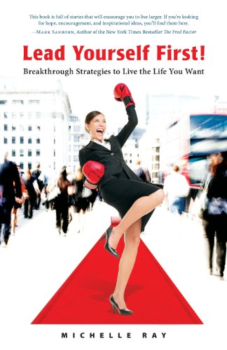 Lead Yourself First!: Breakthrough Strategies to Live the Life You Want
