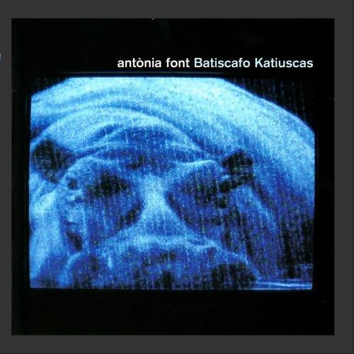 Antonia Font - Batiscafo Katiuscas - Zortam Music