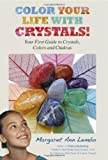 Color Your Life with Crystals!: Your First Guide to Crystals, Colors and Chakras