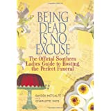 Being Dead Is No Excuse: The Official Southern Ladies Guide To Hosting the Perfect Funeral ~ Charlotte Hays