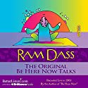 The Original Be Here Now Talks Audiobook by Ram Dass Narrated by Ram Dass