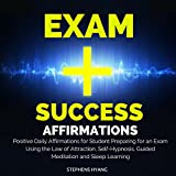 Exam Success Affirmations: Positive Daily Affirmations for Student Preparing for an Exam Using the Law of Attraction, Self-Hypnosis, Guided Meditation and Sleep Learning