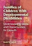 Families of Children with Developmental Disabilities: Understanding Stress and Opportunities for Growth