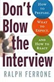 Don't Blow the Interview: How to Prepare, What to Expect, and How to React